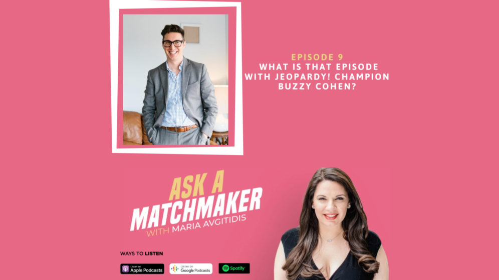 Ask A Matchmaker Episode 9 with Buzzy Cohen