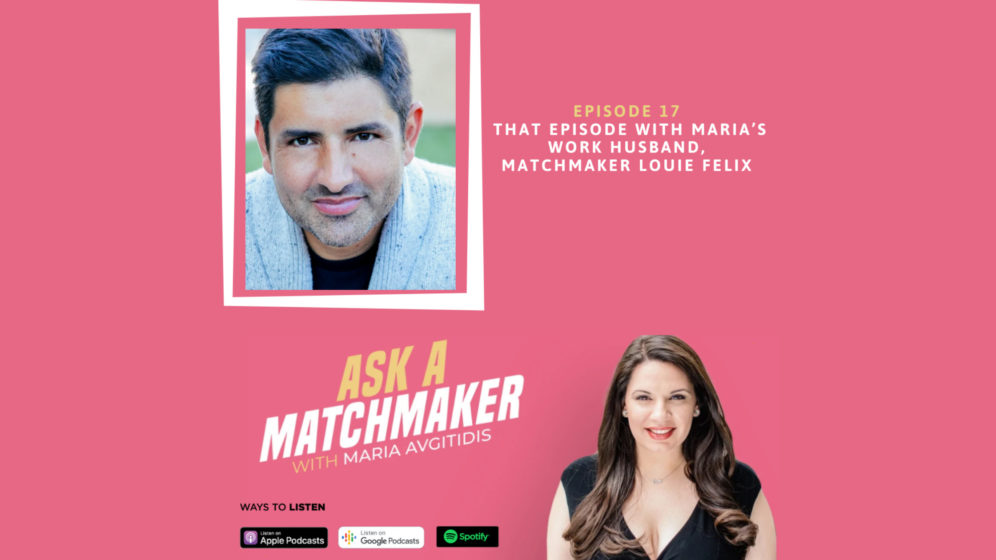 Ask A Matchmaker Episode 17 with Louie Felix