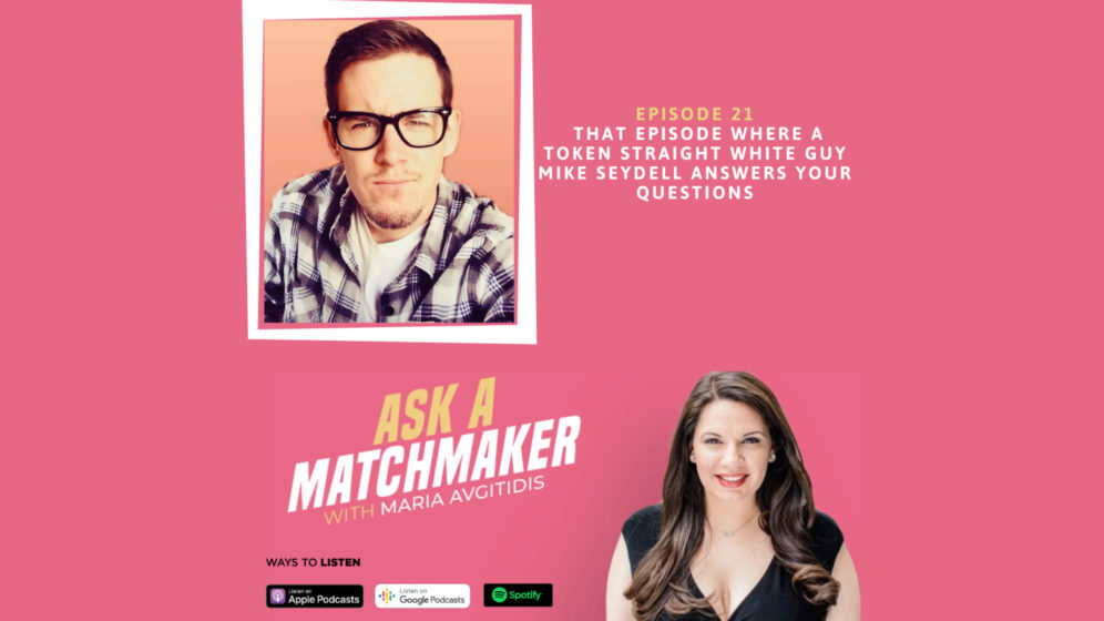 Ask A Matchmaker Episode 21 with Mike Seydell
