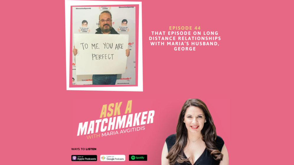 Ask A Matchmaker Episode 44 with Maria's Husband, George