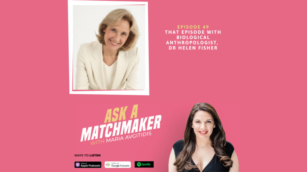Ask A Matchmaker Episode 49 with Dr. Helen Fisher